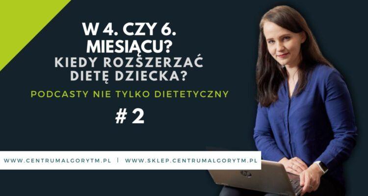 #2 Podcast: W 4. czy 6. miesiącu? Kiedy rozszerzać dietę?